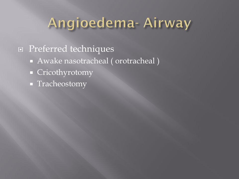  Preferred techniques  Awake nasotracheal ( orotracheal )  Cricothyrotomy  Tracheostomy