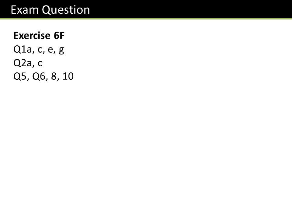 Exercise 6F Q1a, c, e, g Q2a, c Q5, Q6, 8, 10