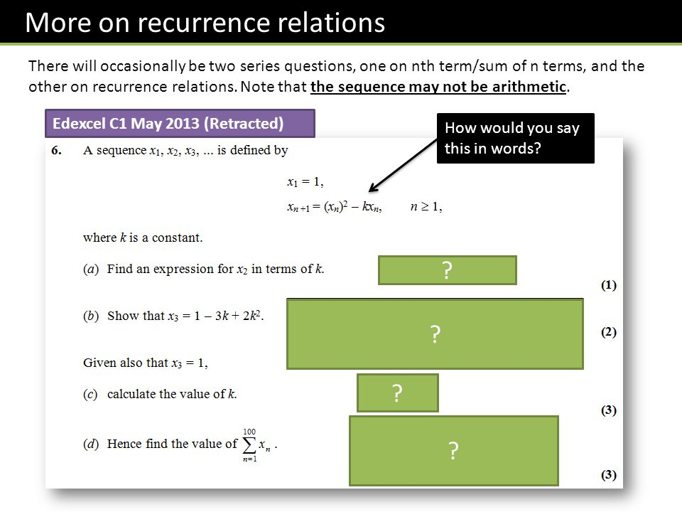 More on recurrence relations There will occasionally be two series questions, one on nth term/sum of n terms, and the other on recurrence relations. N