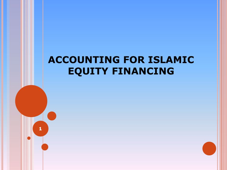 ACCOUNTING FOR ISLAMIC EQUITY FINANCING 1