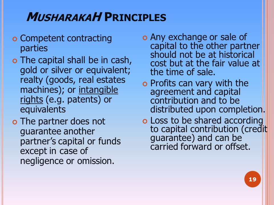 19 M USHARAKA H P RINCIPLES Competent contracting parties The capital shall be in cash, gold or silver or equivalent; realty (goods, real estates mach