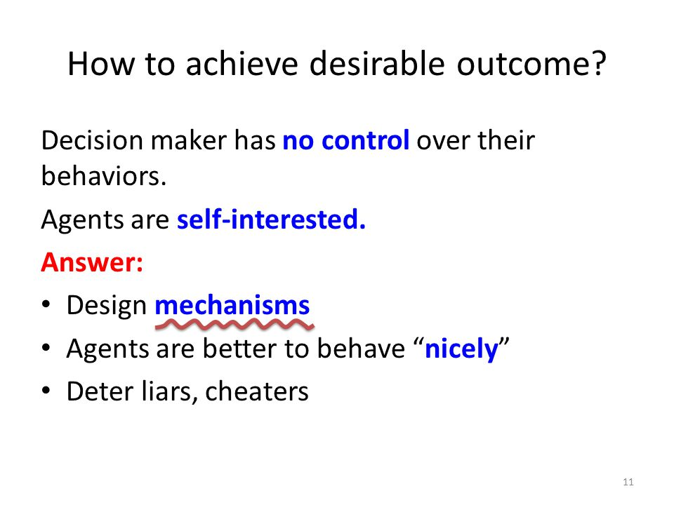 How to achieve desirable outcome. Decision maker has no control over their behaviors.
