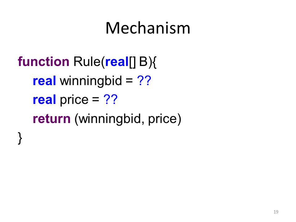Mechanism function Rule(real[] B){ real winningbid = .