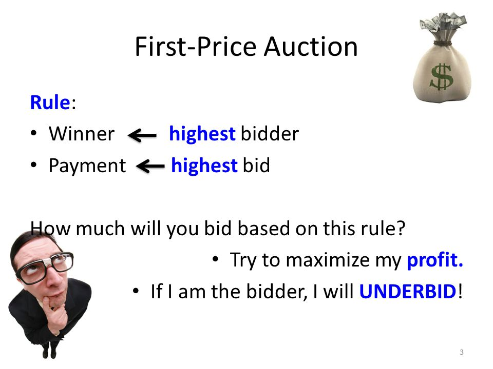 First-Price Auction Rule: Winner highest bidder Payment highest bid How much will you bid based on this rule.