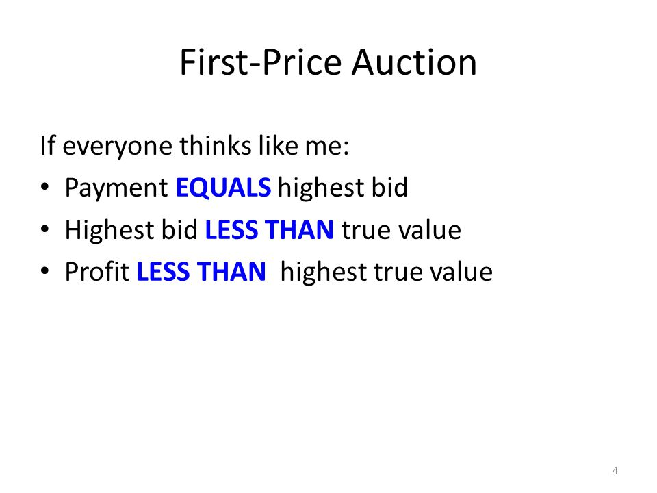 First-Price Auction If everyone thinks like me: Payment EQUALS highest bid Highest bid LESS THAN true value Profit LESS THAN highest true value 4