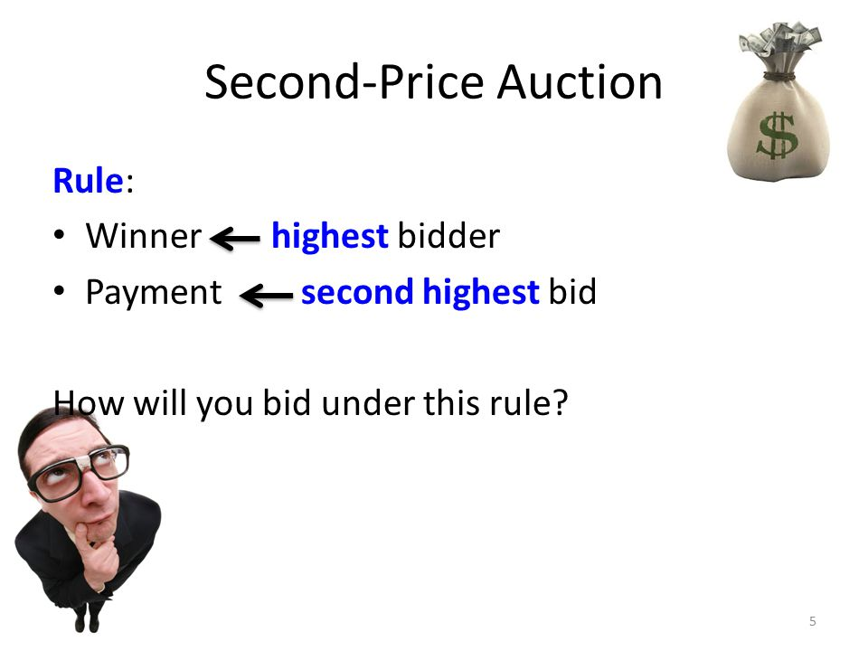 Second-Price Auction Rule: Winner highest bidder Payment second highest bid How will you bid under this rule.