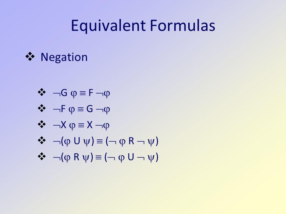 Equivalent Formulas  Negation   G   F    F   G    X   X    (  U  )  (   R   )   (  R  )  (   U   )