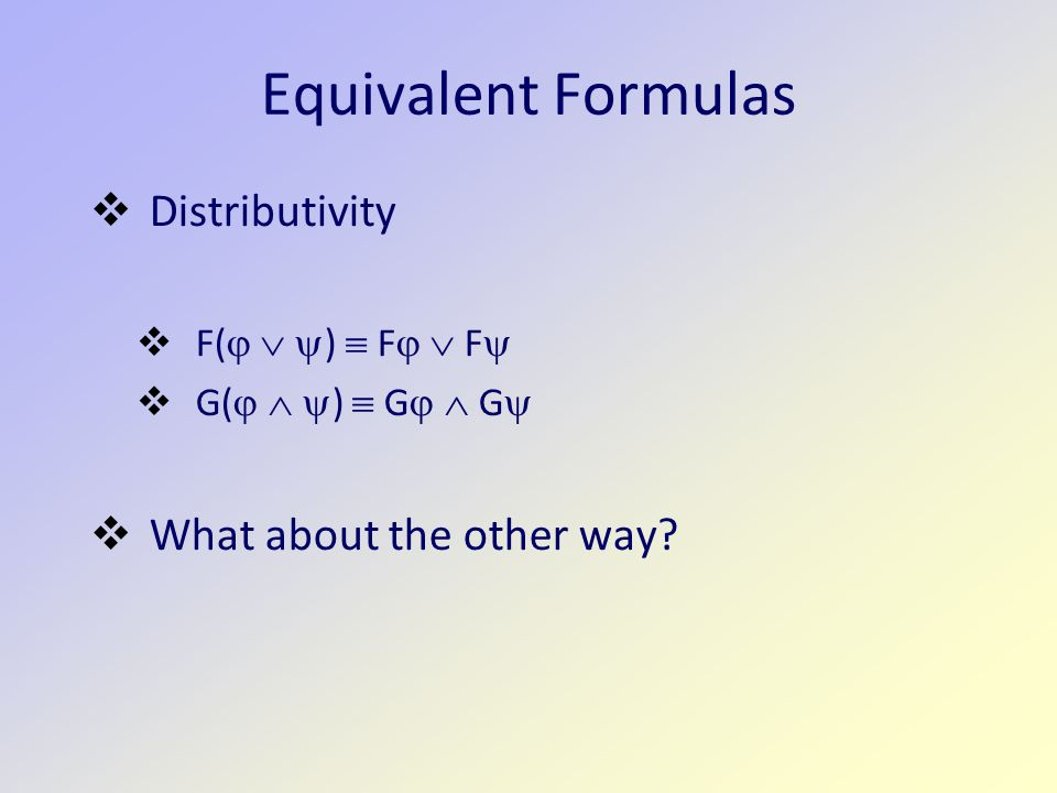 Equivalent Formulas  Distributivity  F(    )  F   F   G(    )  G   G   What about the other way?