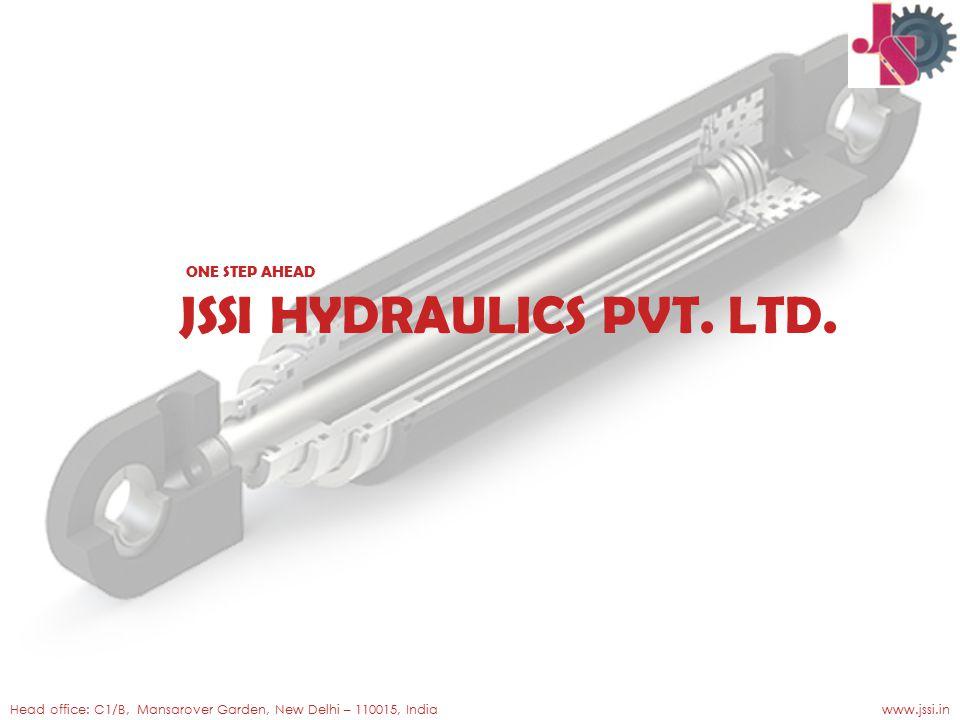 ONE STEP AHEAD JSSI HYDRAULICS PVT. LTD. Head office: C1/B, Mansarover Garden, New Delhi – 110015, India www.jssi.in