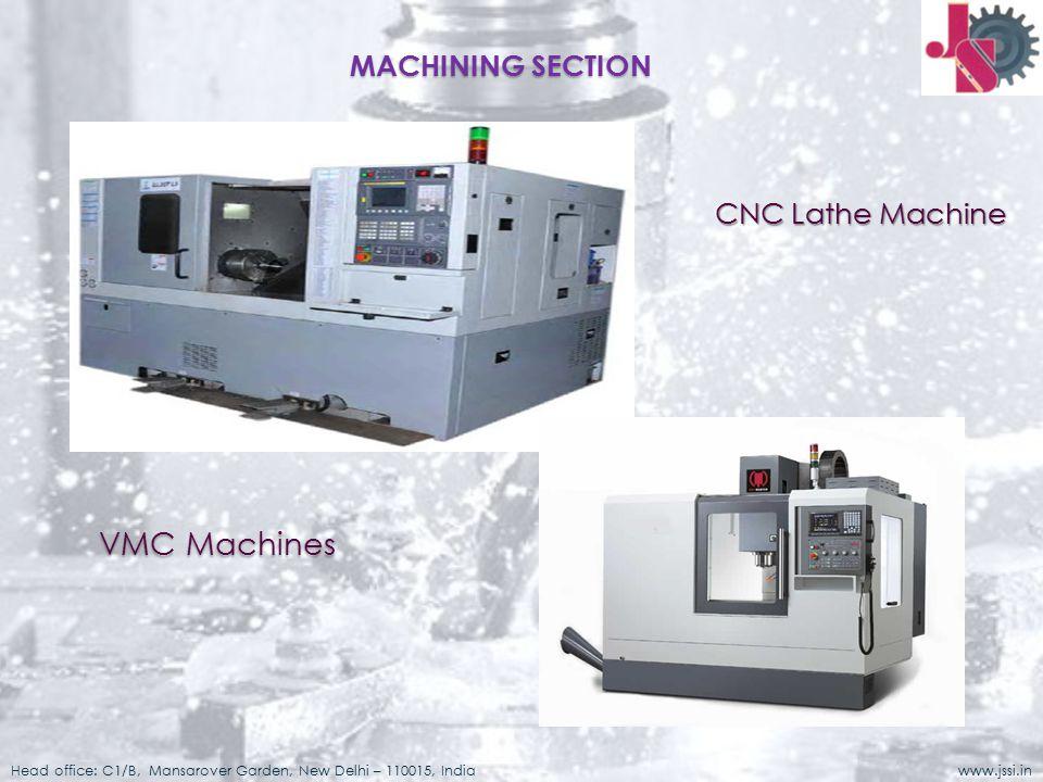 CNC Lathe Machine VMC Machines Head office: C1/B, Mansarover Garden, New Delhi – 110015, India www.jssi.in MACHINING SECTION