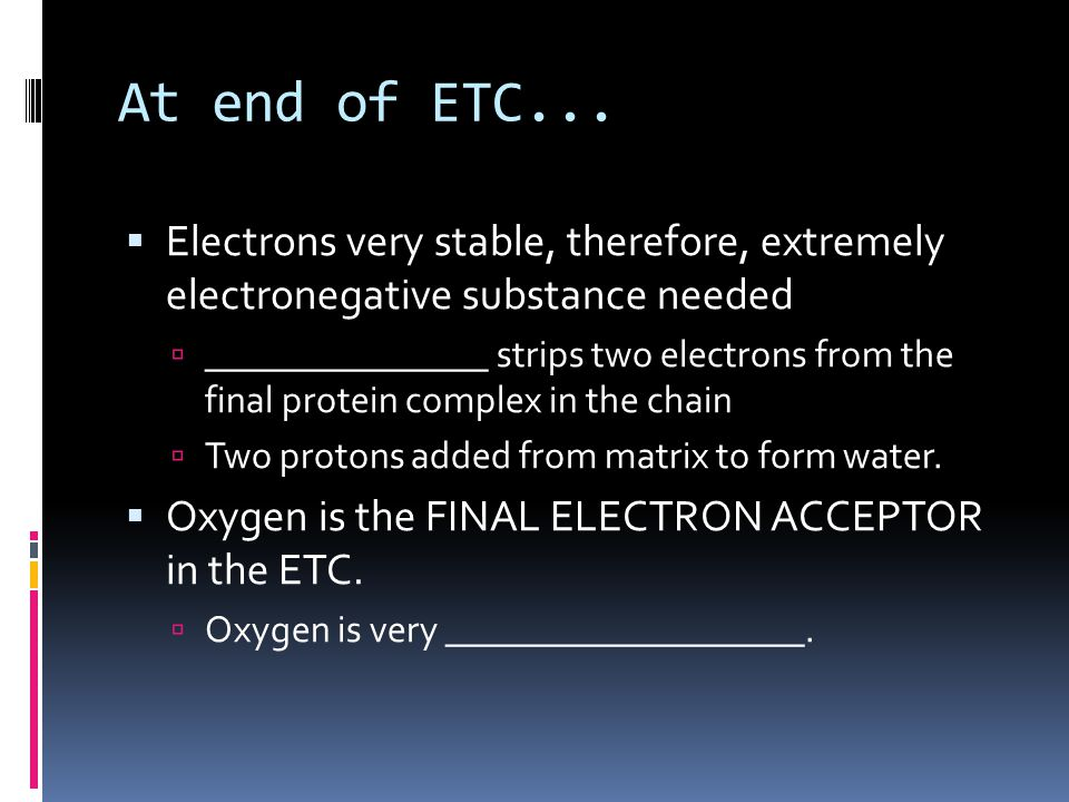 Conditions Necessary for ETC and Chemiosmosis This is a continuous process  H+ reservoir must be maintained  requires ____________ movement of __________ through the ETC  dependant on availability of ______________ to act as the final electron acceptor.