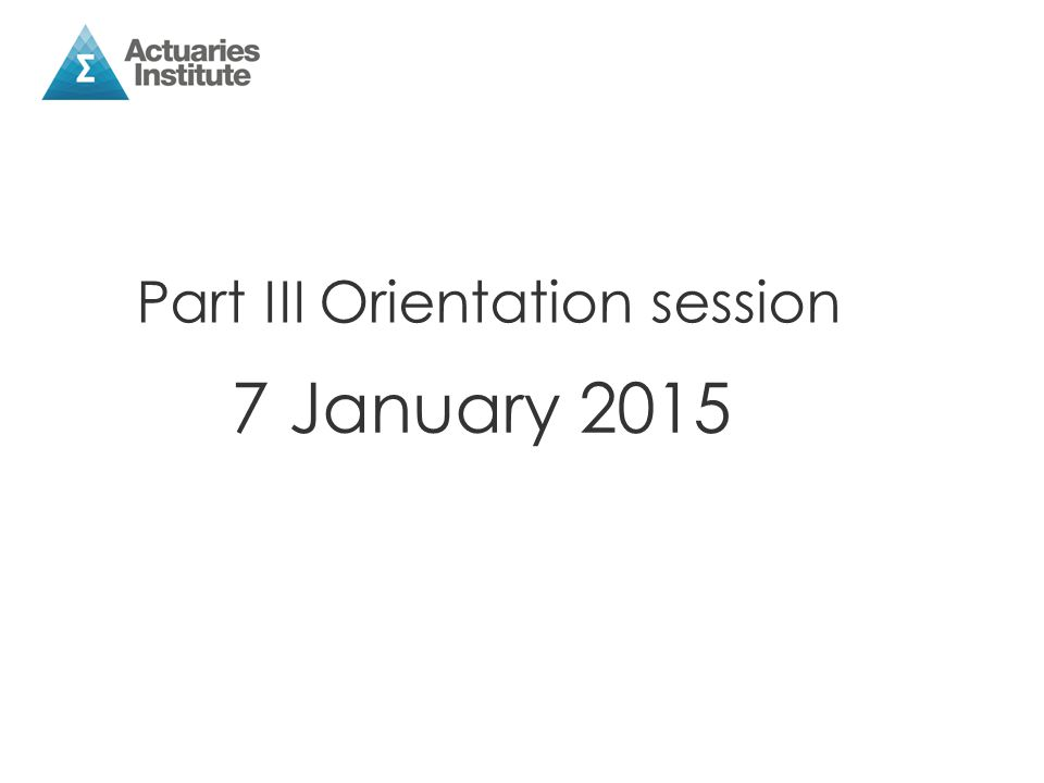 Part III Orientation session 7 January 2015