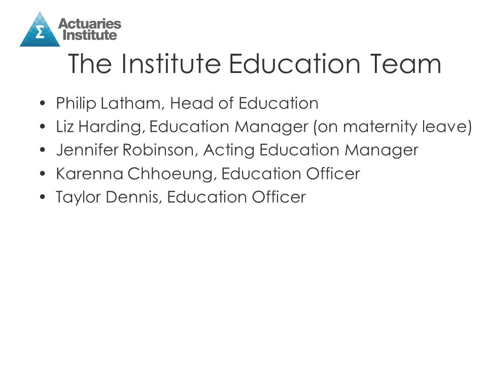 The Institute Education Team Philip Latham, Head of Education Liz Harding, Education Manager (on maternity leave) Jennifer Robinson, Acting Education Manager Karenna Chhoeung, Education Officer Taylor Dennis, Education Officer