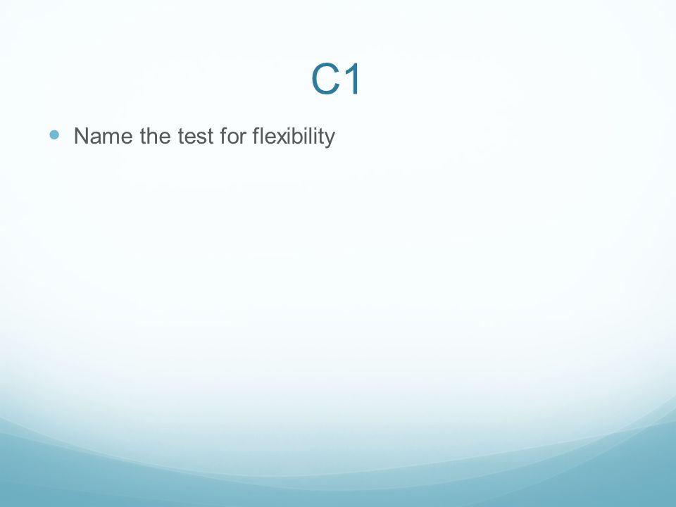 C1.1 Name the test for strength and how you would carry it out