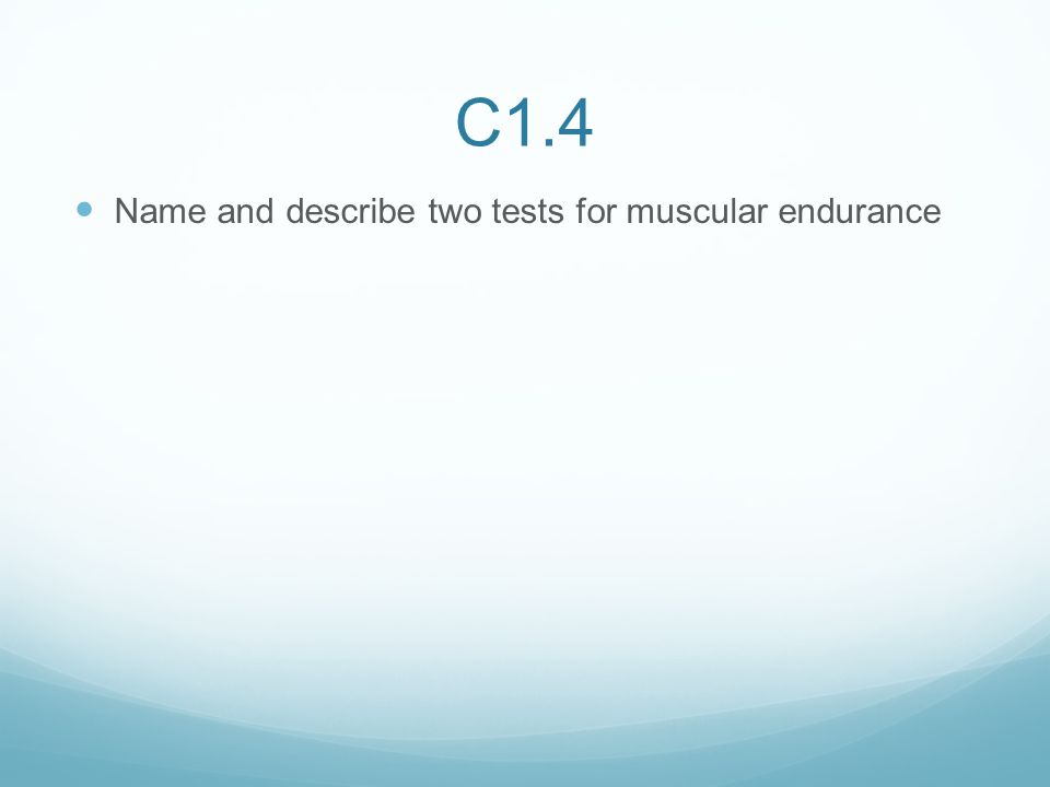 C1.4 Name and describe two tests for muscular endurance