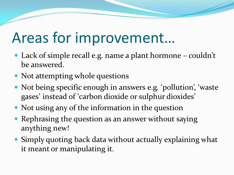 Areas for improvement… Lack of simple recall e.g. name a plant hormone – couldn't be answered.