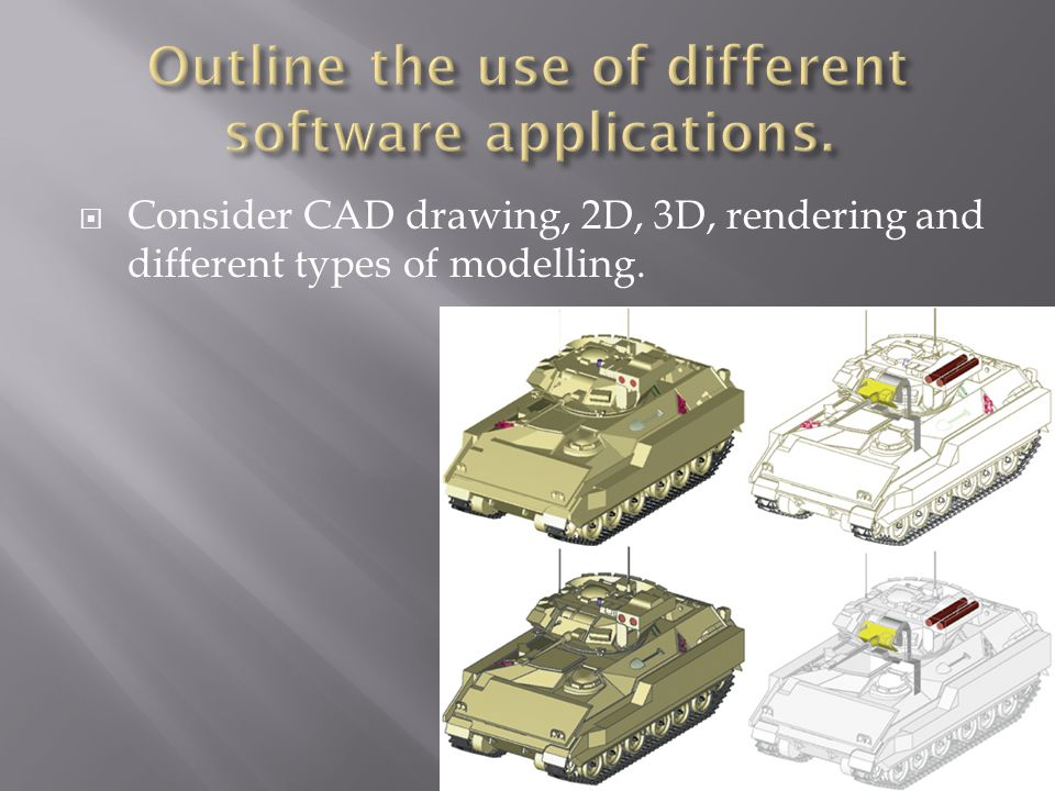 Consider CAD drawing, 2D, 3D, rendering and different types of modelling.