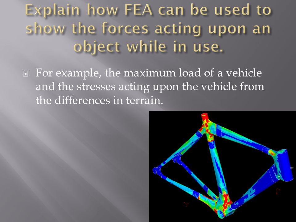  For example, the maximum load of a vehicle and the stresses acting upon the vehicle from the differences in terrain.