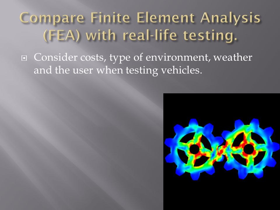  Consider costs, type of environment, weather and the user when testing vehicles.