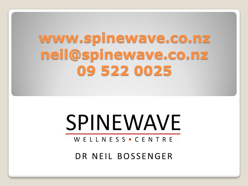 www.spinewave.co.nz neil@spinewave.co.nz 09 522 0025 DR NEIL BOSSENGER