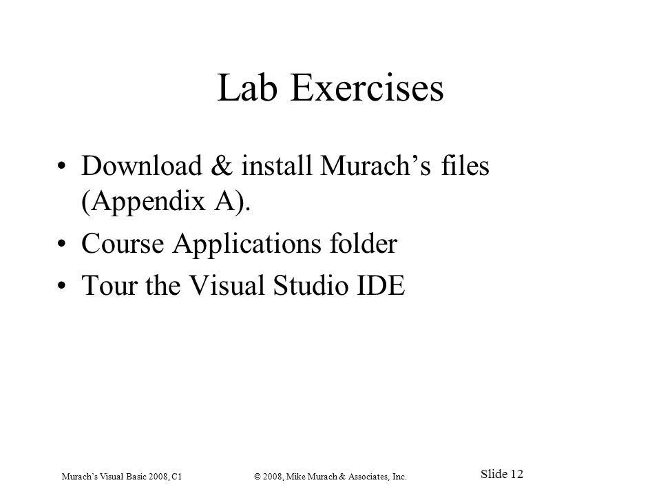 Lab Exercises Download & install Murach's files (Appendix A).