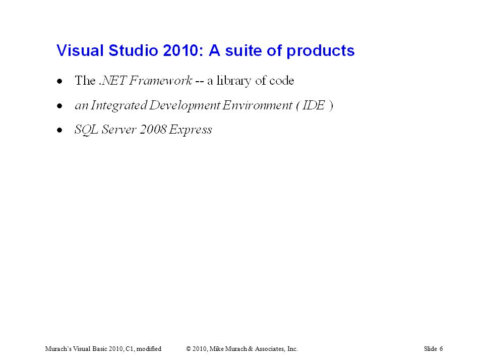 Murach's Visual Basic 2010, C1, modified© 2010, Mike Murach & Associates, Inc.Slide 6