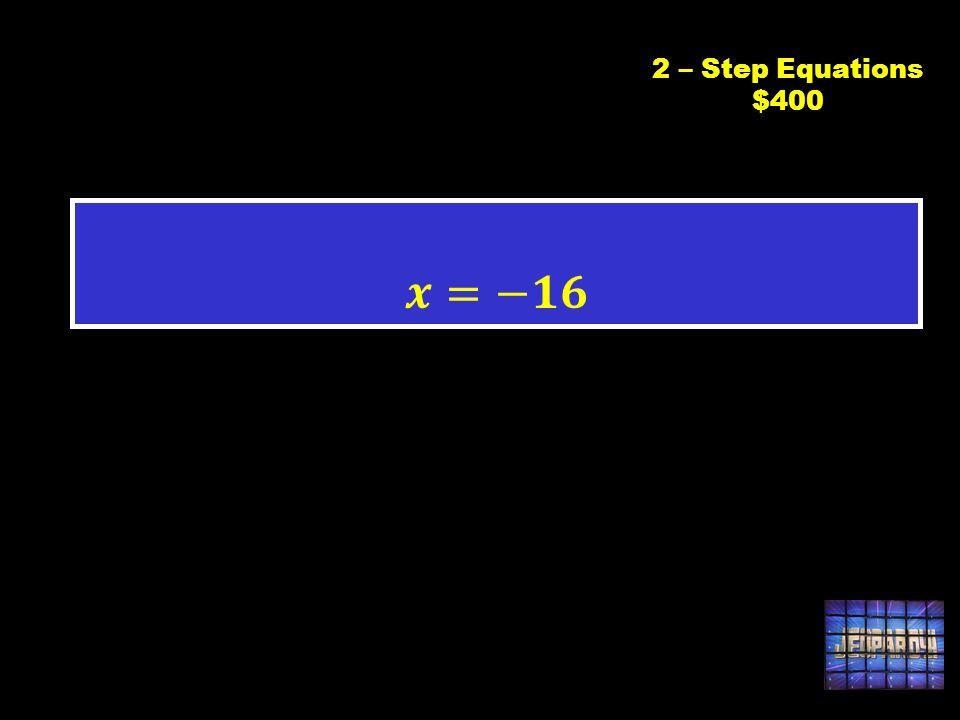C2 $400 2 – Step Equations $400