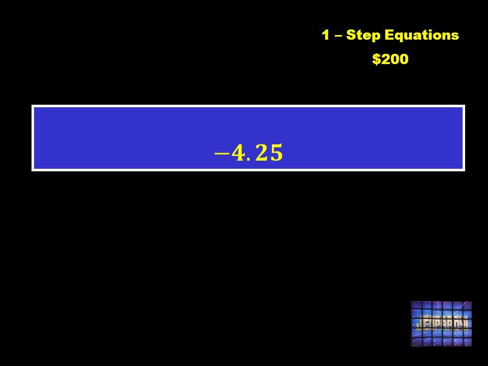 1 – Step Equations $200