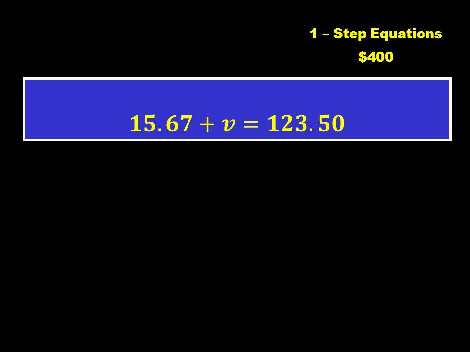 1 – Step Equations $300