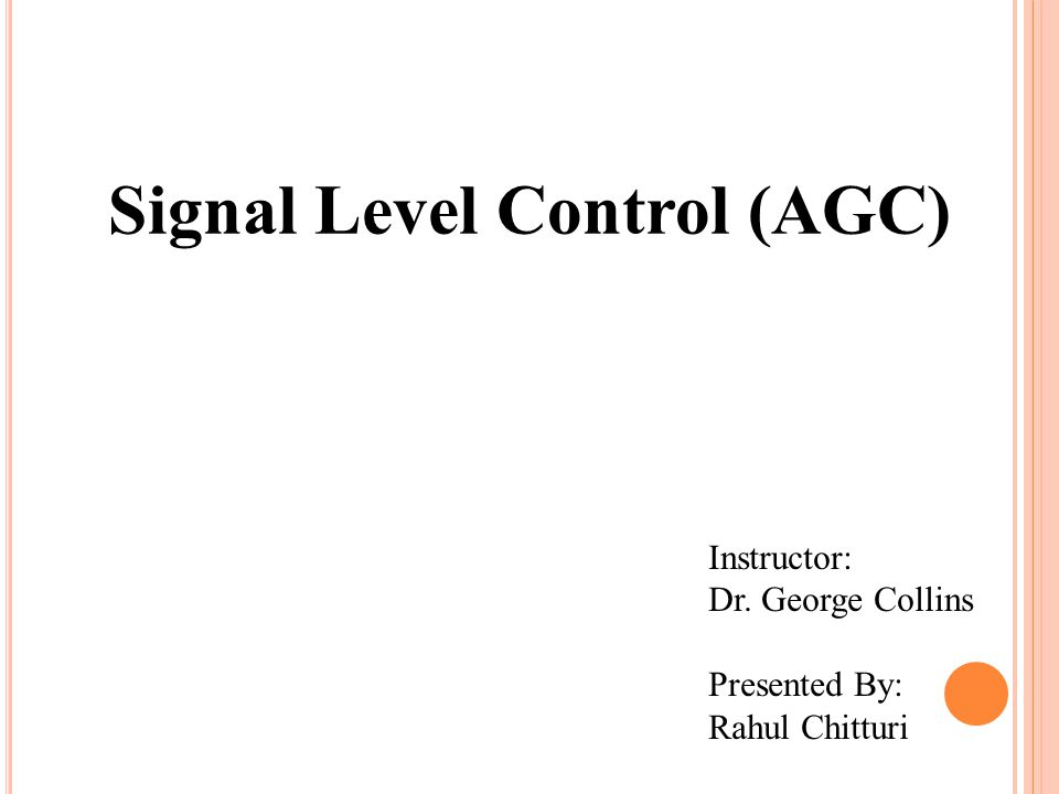 Contents Automatic Gain Control (AGC) Basic AGC Circuit Types of AGC Reverse AGC Forward AGC Various AGC Systems Peak AGC System Keyed AGC System Delayed AGC System Noise Cancelation Diode Noise Gate Circuit Separate Noise Gate Amplifier Video Amplifiers Advantages of AGC Conclusion