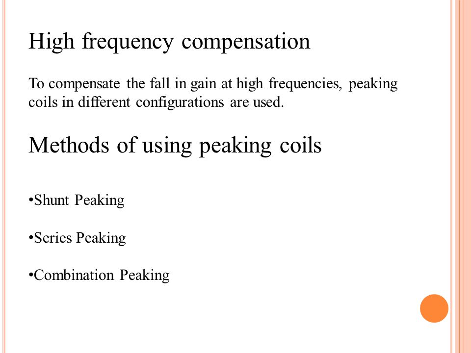 High frequency compensation To compensate the fall in gain at high frequencies, peaking coils in different configurations are used. Methods of using p