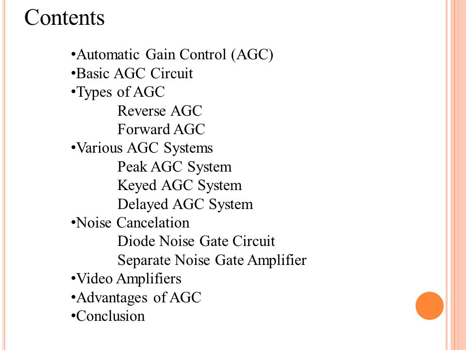 Automatic Gain Control (AGC) AGC circuit varies the gain of a receiver according to the strength of signal picked up by the antenna.