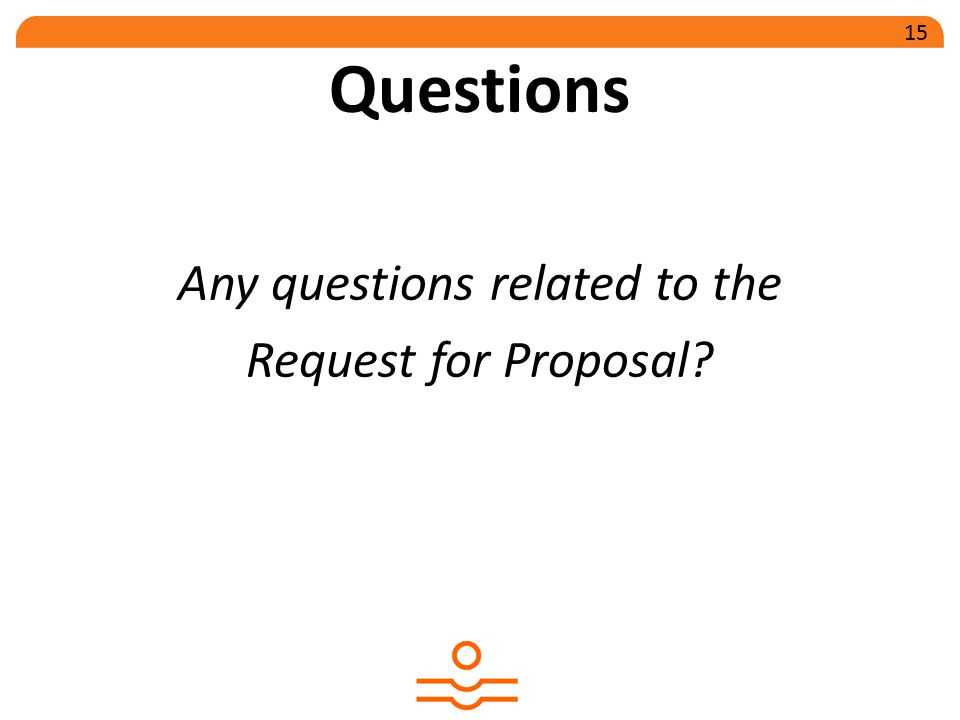 Questions Any questions related to the Request for Proposal 15