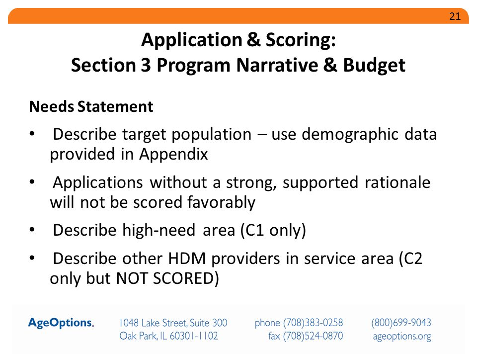 Needs Statement Describe target population – use demographic data provided in Appendix Applications without a strong, supported rationale will not be scored favorably Describe high-need area (C1 only) Describe other HDM providers in service area (C2 only but NOT SCORED) Application & Scoring: Section 3 Program Narrative & Budget 21