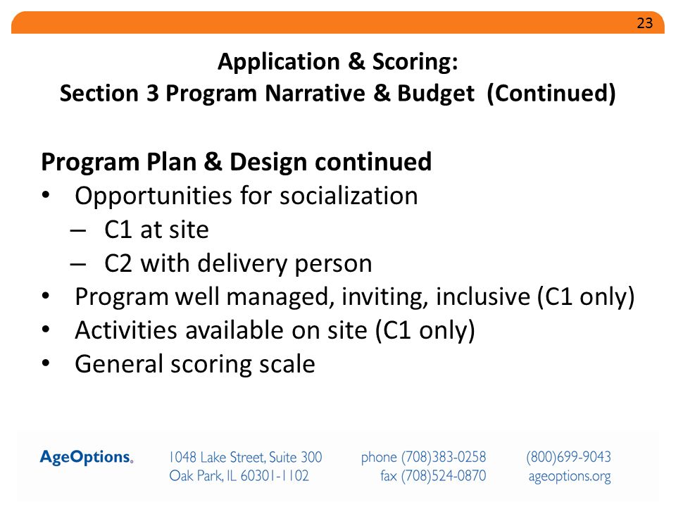 Program Plan & Design continued Opportunities for socialization – C1 at site – C2 with delivery person Program well managed, inviting, inclusive (C1 only) Activities available on site (C1 only) General scoring scale Application & Scoring: Section 3 Program Narrative & Budget (Continued) 23