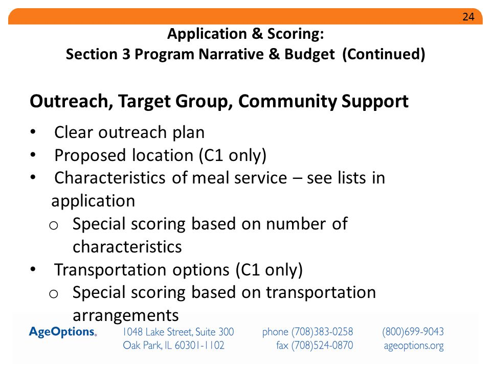 Outreach, Target Group, Community Support Clear outreach plan Proposed location (C1 only) Characteristics of meal service – see lists in application o Special scoring based on number of characteristics Transportation options (C1 only) o Special scoring based on transportation arrangements Application & Scoring: Section 3 Program Narrative & Budget (Continued) 24