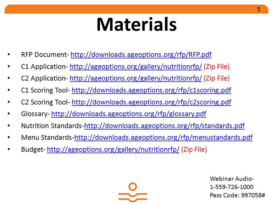 Materials RFP Document- http://downloads.ageoptions.org/rfp/RFP.pdfhttp://downloads.ageoptions.org/rfp/RFP.pdf C1 Application- http://ageoptions.org/gallery/nutritionrfp/ (Zip File)http://ageoptions.org/gallery/nutritionrfp/ C2 Application- http://ageoptions.org/gallery/nutritionrfp/ (Zip File)http://ageoptions.org/gallery/nutritionrfp/ C1 Scoring Tool- http://downloads.ageoptions.org/rfp/c1scoring.pdfhttp://downloads.ageoptions.org/rfp/c1scoring.pdf C2 Scoring Tool- http://downloads.ageoptions.org/rfp/c2scoring.pdfhttp://downloads.ageoptions.org/rfp/c2scoring.pdf Glossary- http://downloads.ageoptions.org/rfp/glossary.pdfhttp://downloads.ageoptions.org/rfp/glossary.pdf Nutrition Standards-http://downloads.ageoptions.org/rfp/standards.pdfhttp://downloads.ageoptions.org/rfp/standards.pdf Menu Standards-http://downloads.ageoptions.org/rfp/menustandards.pdfhttp://downloads.ageoptions.org/rfp/menustandards.pdf Budget- http://ageoptions.org/gallery/nutritionrfp/ (Zip File)http://ageoptions.org/gallery/nutritionrfp/ Webinar Audio- 1-559-726-1000 Pass Code: 997058# 5