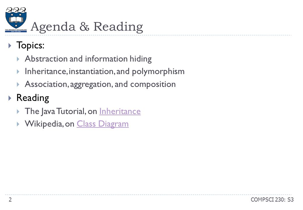 Agenda & Reading COMPSCI 230: S32  Topics:  Abstraction and information hiding  Inheritance, instantiation, and polymorphism  Association, aggrega