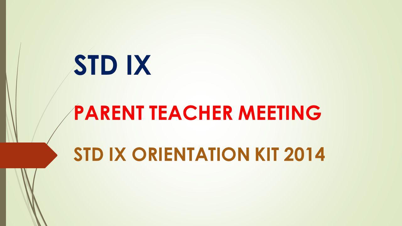 STD IX STD IX ORIENTATION KIT 2014 PARENT TEACHER MEETING
