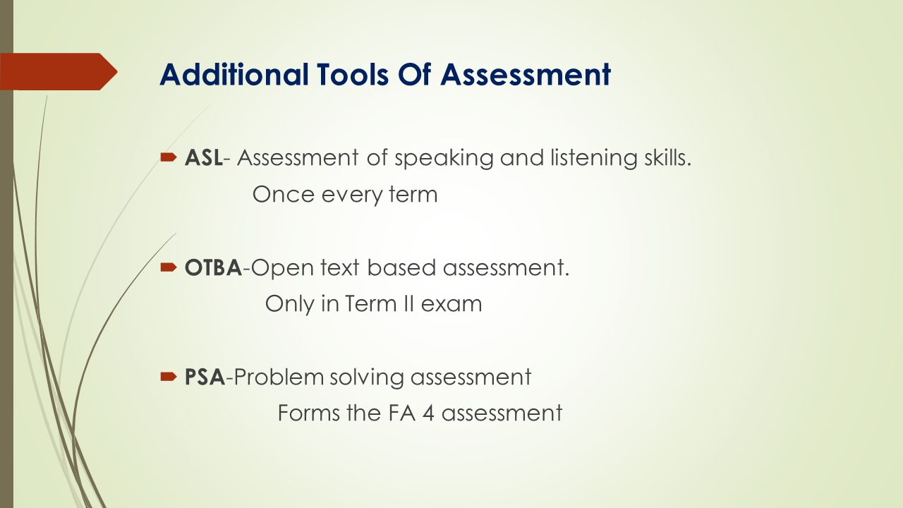 Additional Tools Of Assessment  ASL - Assessment of speaking and listening skills. Once every term  OTBA -Open text based assessment. Only in Term I