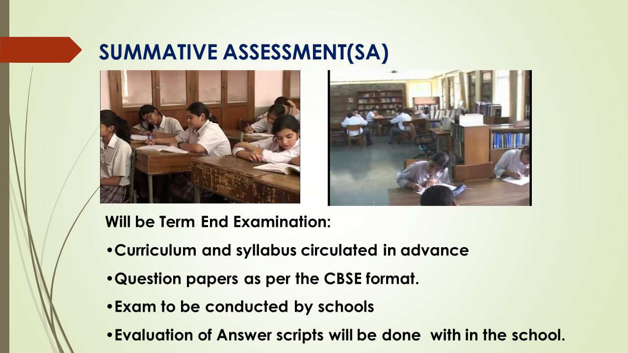 SUMMATIVE ASSESSMENT(SA) Will be Term End Examination: Curriculum and syllabus circulated in advance Question papers as per the CBSE format. Exam to b