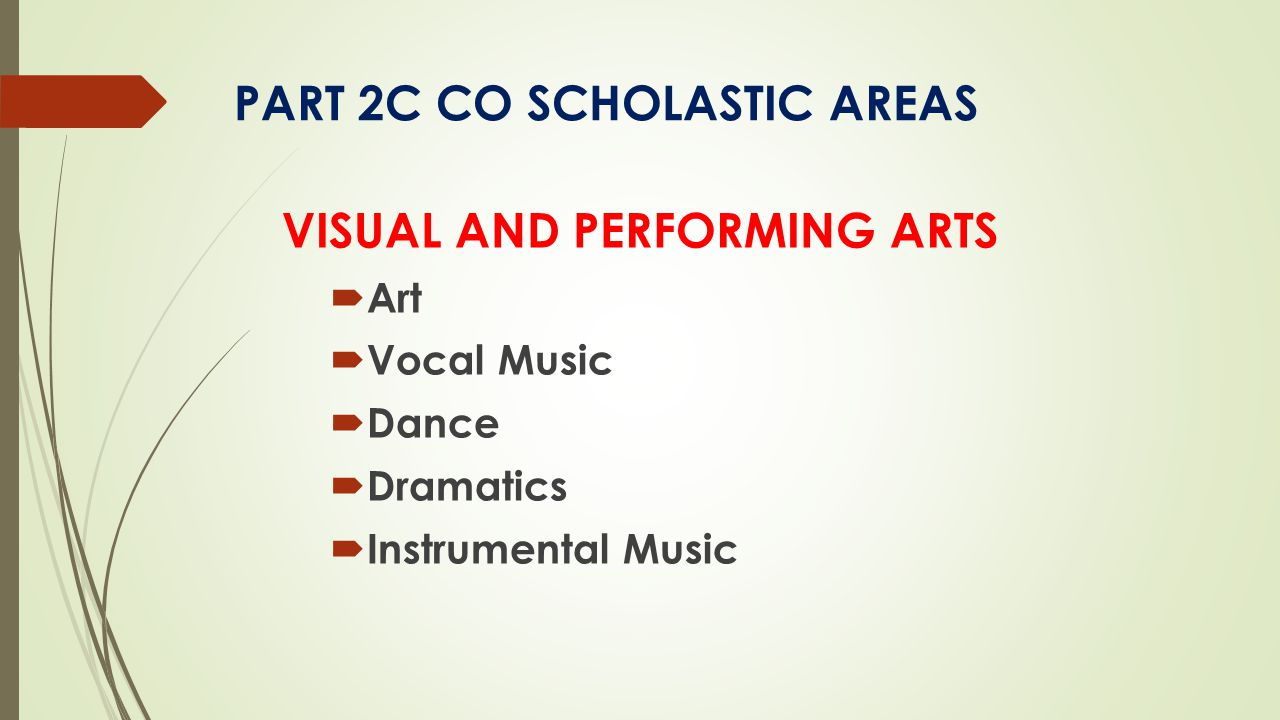 PART 2C CO SCHOLASTIC AREAS VISUAL AND PERFORMING ARTS  Art  Vocal Music  Dance  Dramatics  Instrumental Music