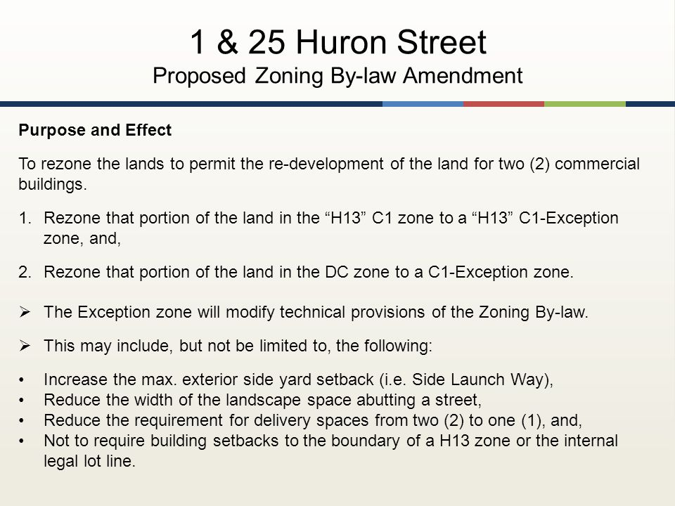 1 & 25 Huron Street Proposed Zoning By-law Amendment Purpose and Effect To rezone the lands to permit the re-development of the land for two (2) commercial buildings.
