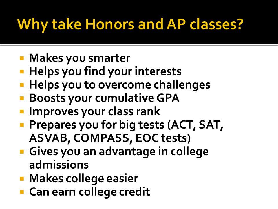  Makes you smarter  Helps you find your interests  Helps you to overcome challenges  Boosts your cumulative GPA  Improves your class rank  Prepa