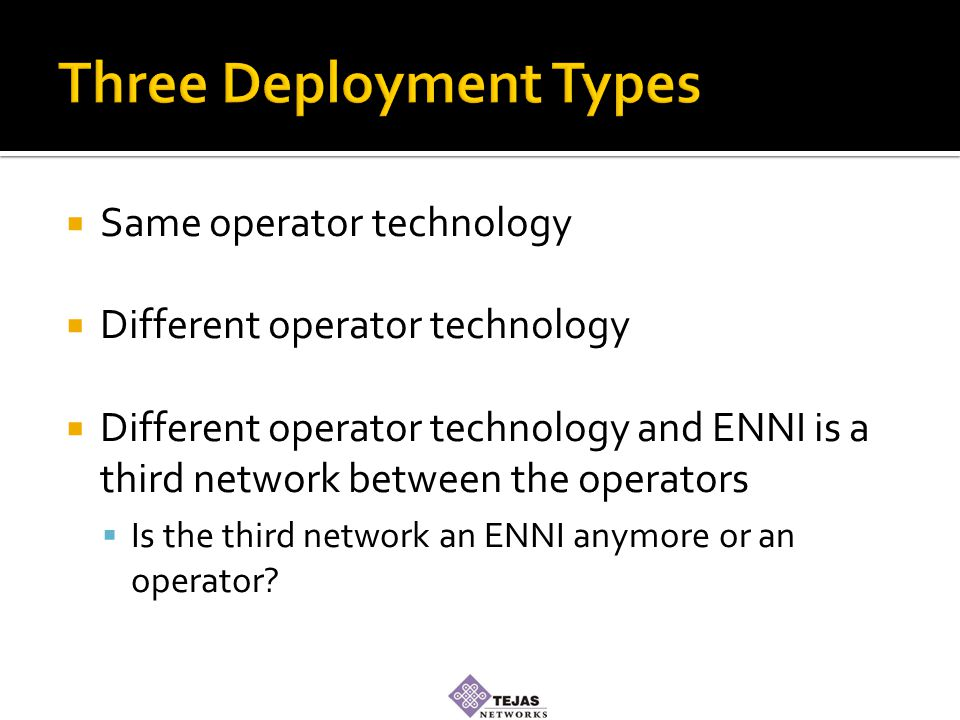  Same operator technology  Different operator technology  Different operator technology and ENNI is a third network between the operators  Is the third network an ENNI anymore or an operator