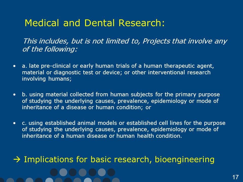 17 Medical and Dental Research: This includes, but is not limited to, Projects that involve any of the following: a.