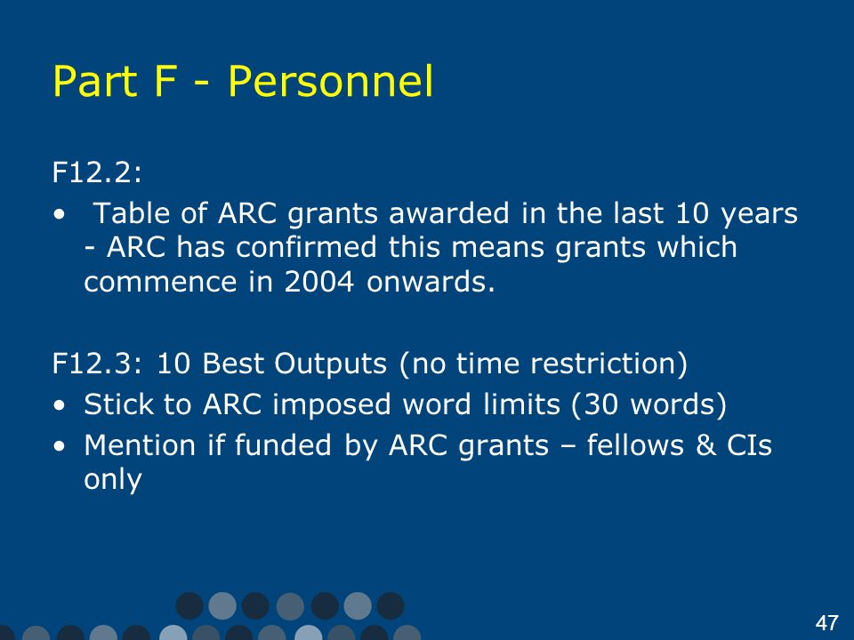47 Part F - Personnel F12.2: Table of ARC grants awarded in the last 10 years - ARC has confirmed this means grants which commence in 2004 onwards.