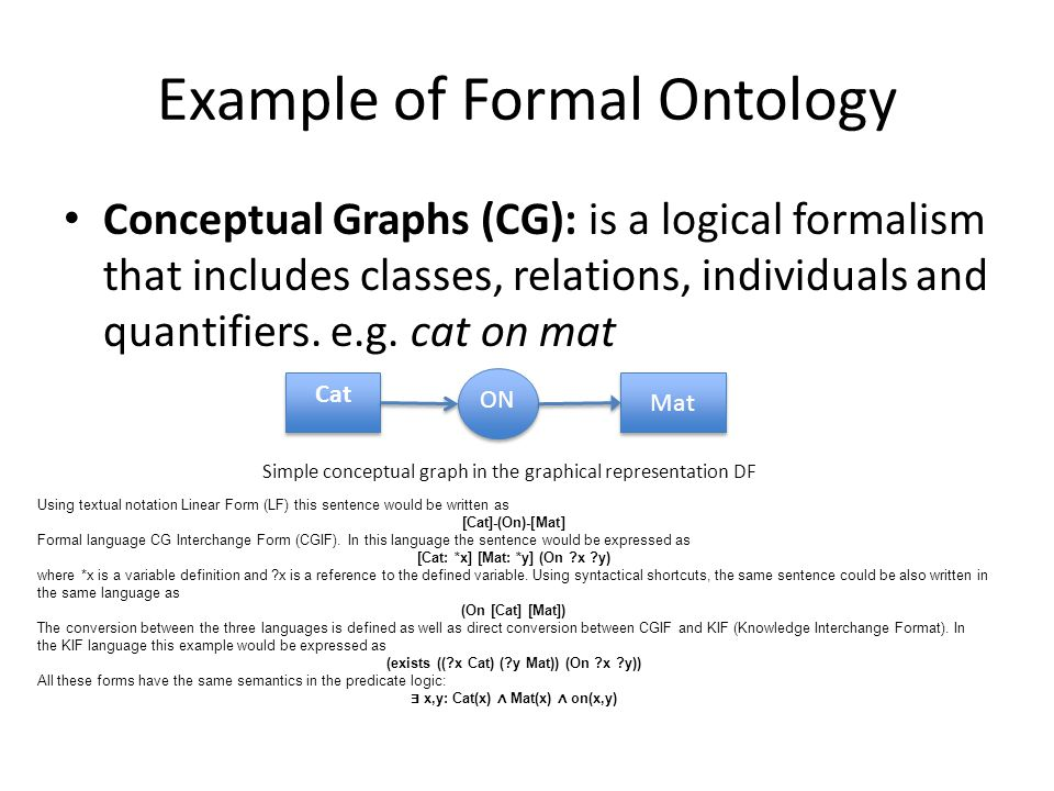 Example of Formal Ontology Conceptual Graphs (CG): is a logical formalism that includes classes, relations, individuals and quantifiers.