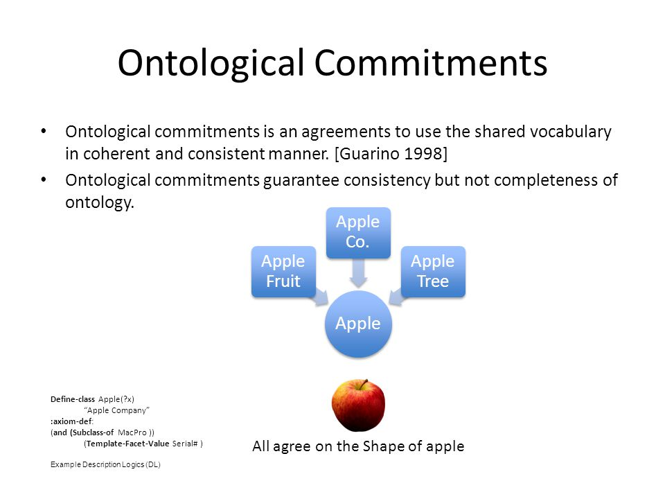 Ontological Commitments Ontological commitments is an agreements to use the shared vocabulary in coherent and consistent manner.