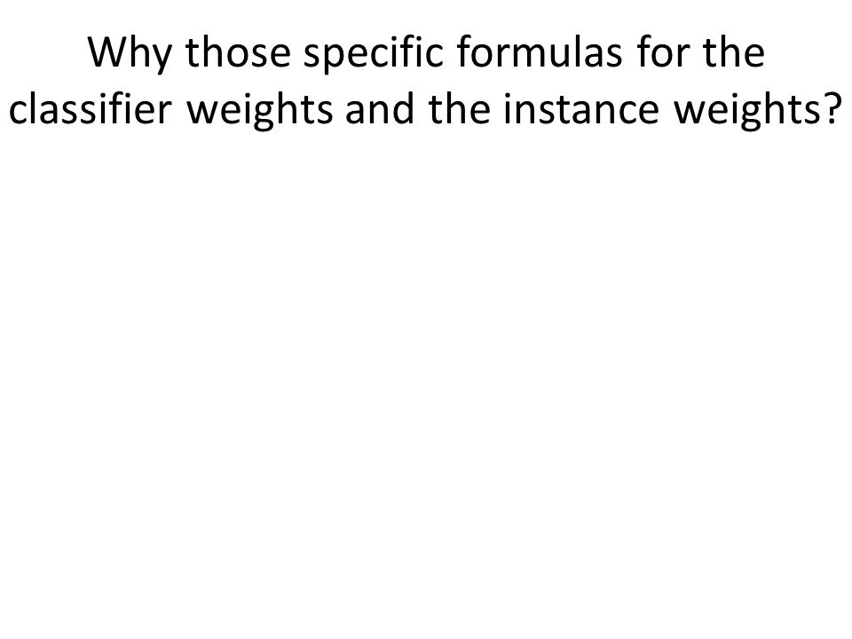 Why those specific formulas for the classifier weights and the instance weights?